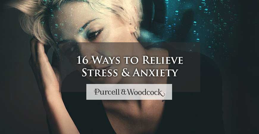 16 Ways to Relieve Stress & Anxiety